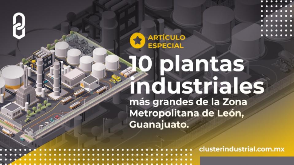 Las 10 plantas industriales más grandes de la ZM de León, Guanajuato.